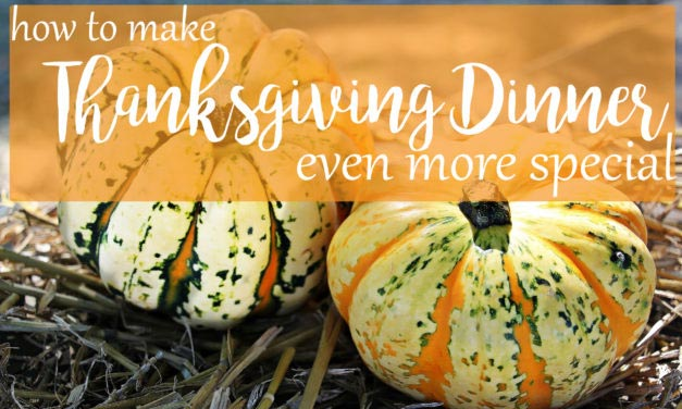 How To Make Thanksgiving Dinner Even More Special